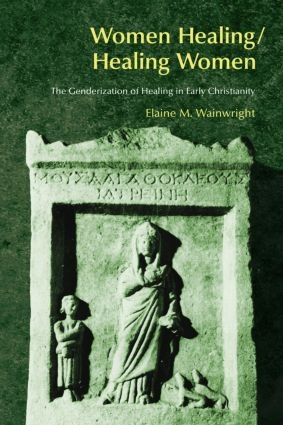 Women Healing/Healing Women: The Genderisation of Healing in Early Christianity, 1st Edition (Paperback) book cover