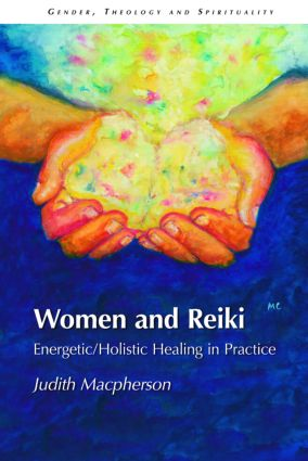 Women and Reiki: Energetic/Holistic Healing in Practice, 1st Edition (Paperback) book cover