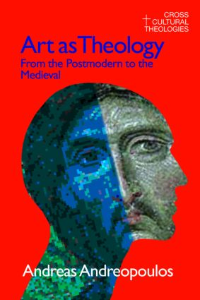 Art as Theology: From the Postmodern to the Medieval, 1st Edition (Paperback) book cover