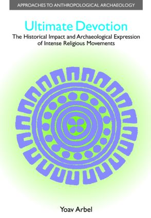 Ultimate Devotion: The Historical Impact and Archaeological Expression of Intense Religious Movements book cover