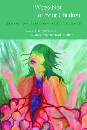 Weep Not for Your Children: Essays on Religion and Violence, 1st Edition (Paperback) book cover