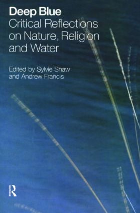 Deep Blue: Critical Reflections on Nature, Religion and Water, 1st Edition (Paperback) book cover