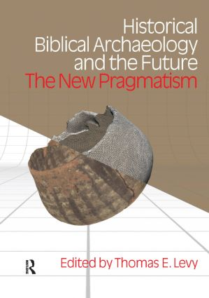 Historical Biblical Archaeology and the Future: The New Pragmatism, 1st Edition (Hardback) book cover