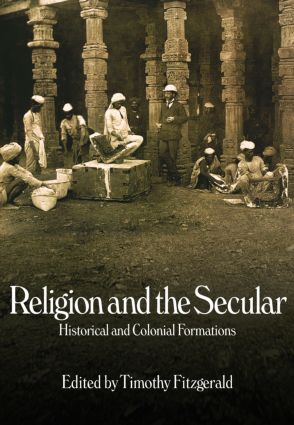 Religion and the Secular: Historical and Colonial Formations, 1st Edition (Paperback) book cover