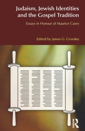 Judaism, Jewish Identities and the Gospel Tradition: Essays in Honour of Maurice Casey book cover