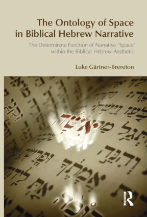 The Ontology of Space in Biblical Hebrew Narrative: The Determinate Function of Narrative Space within the Biblical Hebrew Aesthetic, 1st Edition (Paperback) book cover