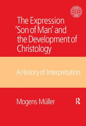 The Expression Son of Man and the Development of Christology: A History of Interpretation, 1st Edition (Hardback) book cover