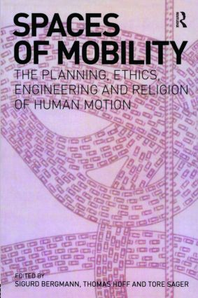 Spaces of Mobility: Essays on the Planning, Ethics, Engineering and Religion of Human Motion, 1st Edition (Paperback) book cover