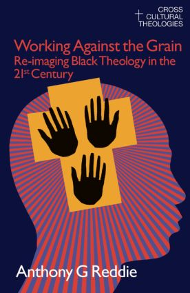 Working Against the Grain: Re-Imaging Black Theology in the 21st Century, 1st Edition (Paperback) book cover