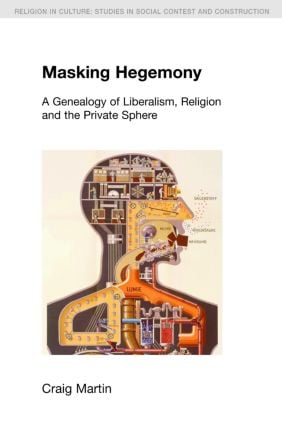 Masking Hegemony: A Genealogy of Liberalism, Religion and the Private Sphere book cover