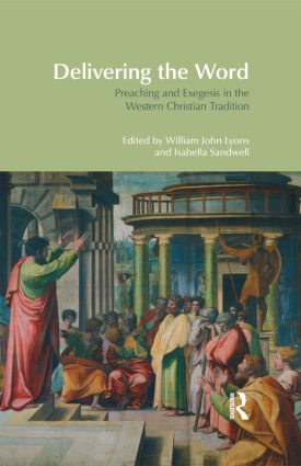 Delivering the Word: Preaching and Exegesis in the Western Christian Tradition, 1st Edition (Hardback) book cover