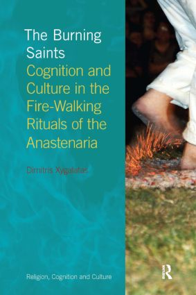 The Burning Saints: Cognition and Culture in the Fire-walking Rituals of the Anastenaria, 1st Edition (Hardback) book cover