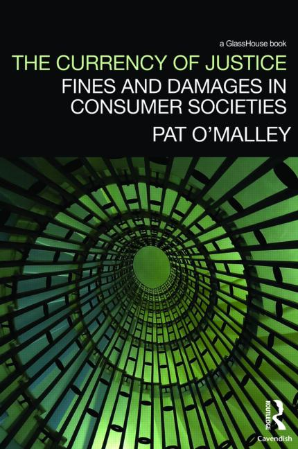 The Currency of Justice: Fines and Damages in Consumer Societies (Paperback) book cover