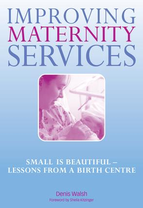 Improving Maternity Services: The Epidemiologically Based Needs Assessment Reviews, Vol 2, 1st Edition (Paperback) book cover