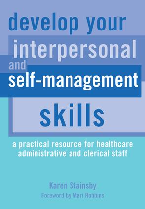 Develop Your Interpersonal and Self-Management Skills: A Practical Resource for Healthcare Administrative and Clerical Staff, 1st Edition (Paperback) book cover