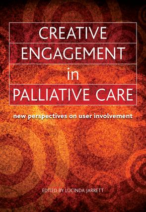 Creative Engagement in Palliative Care: New Perspectives on User Involvement, 1st Edition (Paperback) book cover
