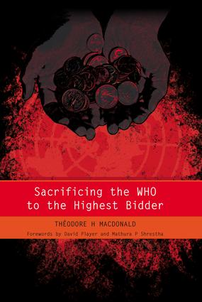 Sacrificing the WHO to the Highest Bidder: 1st Edition (Paperback) book cover