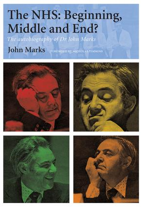 The NHS - Beginning, Middle and End?: The Autobiography of Dr John Marks, 1st Edition (Paperback) book cover