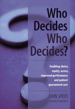 Who Decides Who Decides?: Enabling Choice, Equity, Access, Improved Performance and Patient Guaranteed Care, 1st Edition (Paperback) book cover