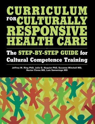 Curriculum for Culturally Responsive Health Care: The Step-by-Step Guide for Cultural Competence Training, 1st Edition (Paperback) book cover