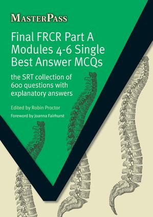 Final FRCR Part A Modules 4-6 Single Best Answer MCQS: The SRT Collection of 600 Questions with Explanatory Answers, 1st Edition (Paperback) book cover