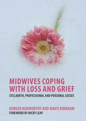 Midwives Coping with Loss and Grief: Stillbirth, Professional and Personal Losses, 1st Edition (Paperback) book cover