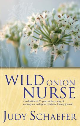 Wild Onion Nurse: A Collection of 25 Years of the Poetry of Nursing in a College of Medicine Literary Journal, 1st Edition (Paperback) book cover