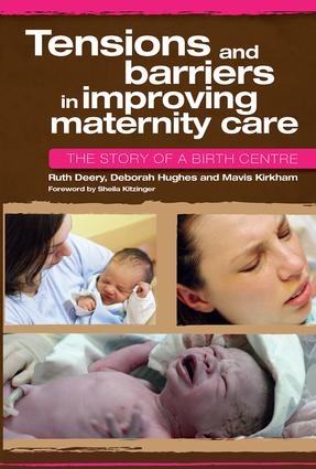 Tensions and Barriers in Improving Maternity Care: The Story of a Birth Centre, 1st Edition (Paperback) book cover
