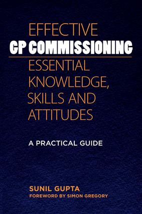 Effective GP Commissioning - Essential Knowledge, Skills and Attitudes: A Practical Guide, 1st Edition (Paperback) book cover