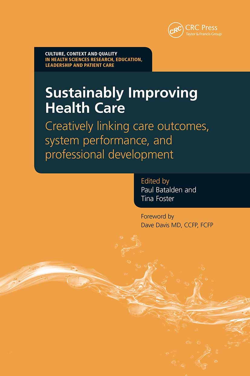 Sustainably Improving Health Care: Creatively Linking Care Outcomes, System Performance and Professional Development, 1st Edition (Paperback) book cover