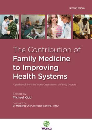 The Contribution of Family Medicine to Improving Health Systems: A Guidebook from the World Organization of Family Doctors, 1st Edition (Paperback) book cover