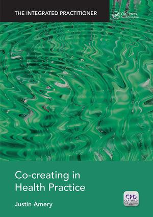 Co-Creating in Health Practice: The Integrated Practitioner, 1st Edition (Paperback) book cover
