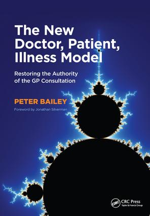 The New Doctor, Patient, Illness Model: Restoring the Authority of the GP Consultation, 1st Edition (Paperback) book cover