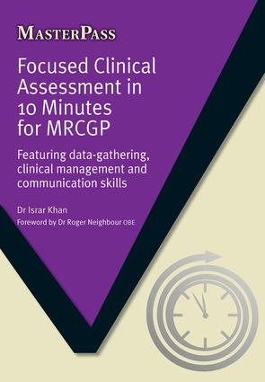 Focused Clinical Assessment in 10 Minutes for MRCGP: Featuring Data-Gathering, Clinical Management and Communication Skills, 1st Edition (Paperback) book cover
