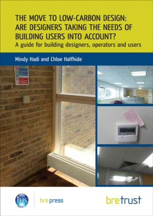 The Move to Low-Carbon Design: Are Designers Taking the Needs of Building Users into Account?: A Guide for Building Designers, Operators and Users (FB 21), 1st Edition (Paperback) book cover