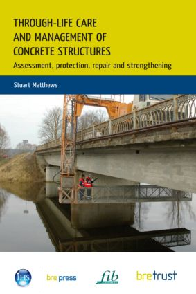 Through-Life Care and Management of Concrete Structures: Assessment, Protection, Repair and Strengthening (Paperback) book cover