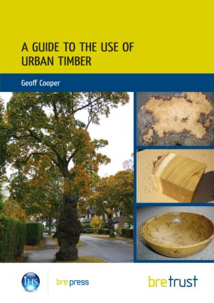 A Guide to the Use of Urban Timber: 1st Edition (Paperback) book cover