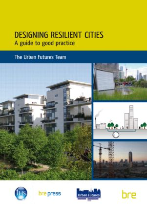 Designing Resilient Cities: A Guide to Good Practice: (EP 103), 1st Edition (Paperback) book cover