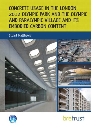 Concrete Usage in the London 2012 Olympic Park and the Olympic and Paralympic Village and its Embodied Carbon Content: 1st Edition (Paperback) book cover