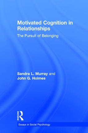 Motivated Cognition in Relationships: The Pursuit of Belonging, 1st Edition (Hardback) book cover