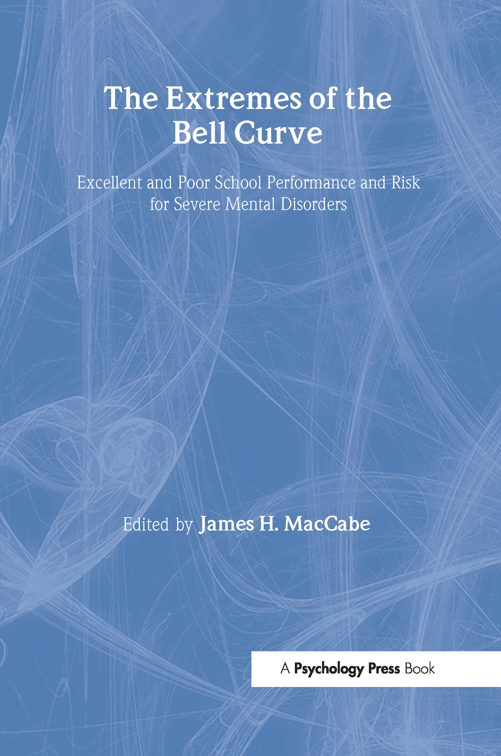 The Extremes of the Bell Curve: Excellent and Poor School Performance and Risk for Severe Mental Disorders (Hardback) book cover
