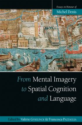 From Mental Imagery to Spatial Cognition and Language: Essays in Honour of Michel Denis (Hardback) book cover