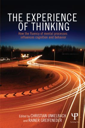 The Experience of Thinking: How the Fluency of Mental Processes Influences Cognition and Behaviour, 1st Edition (e-Book) book cover