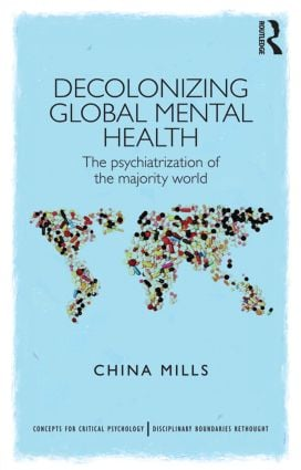 Decolonizing Global Mental Health: The psychiatrization of the majority world (Paperback) book cover