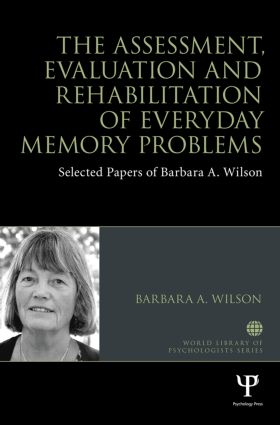 The Assessment, Evaluation and Rehabilitation of Everyday Memory Problems: Selected papers of Barbara A. Wilson (Hardback) book cover