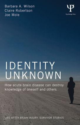 Identity Unknown: How acute brain disease can destroy knowledge of oneself and others, 1st Edition (Paperback) book cover