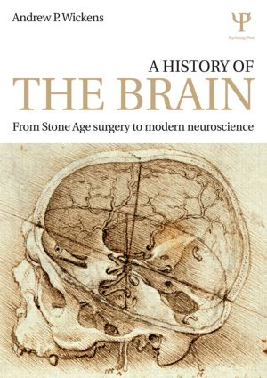 A History of the Brain: From Stone Age surgery to modern neuroscience, 1st Edition (Paperback) book cover
