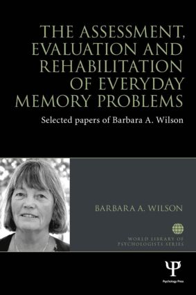 The Assessment, Evaluation and Rehabilitation of Everyday Memory Problems: Selected papers of Barbara A. Wilson book cover