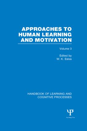 Handbook of Learning and Cognitive Processes (Volume 3): Approaches to Human Learning and Motivation book cover