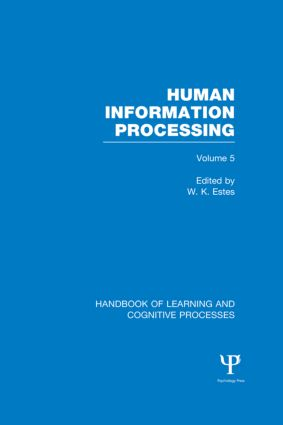 Handbook of Learning and Cognitive Processes (Volume 5): Human Information Processing book cover